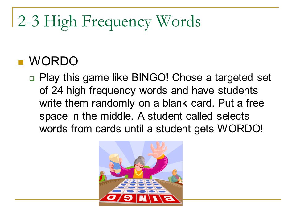 2-3 High Frequency Words WORDO  Play this game like BINGO! Chose a targeted set of 24 high frequency words and have students write them randomly on a