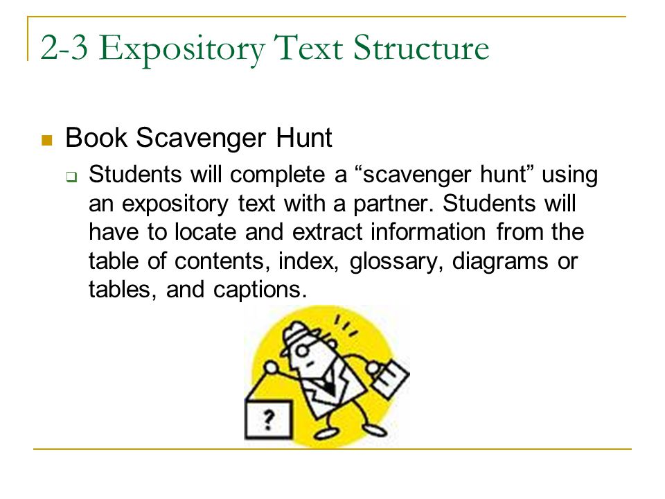 "2-3 Expository Text Structure Book Scavenger Hunt  Students will complete a ""scavenger hunt"" using an expository text with a partner. Students will h"