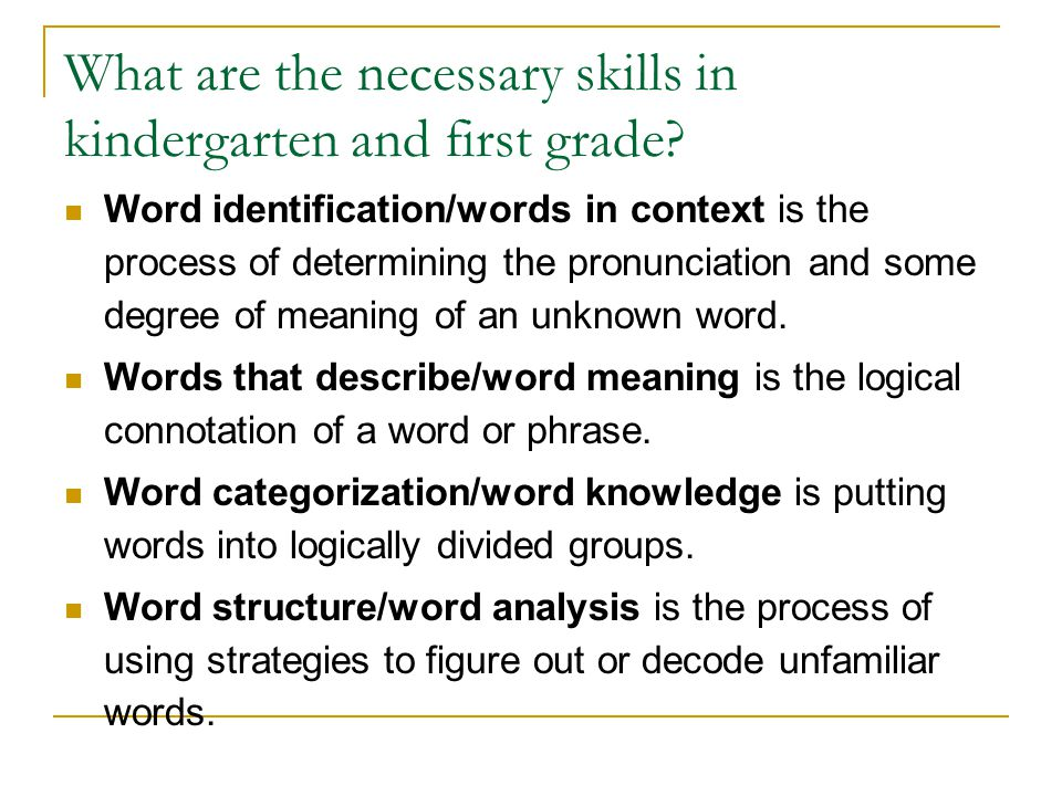 What are the necessary skills in kindergarten and first grade? Word identification/words in context is the process of determining the pronunciation an