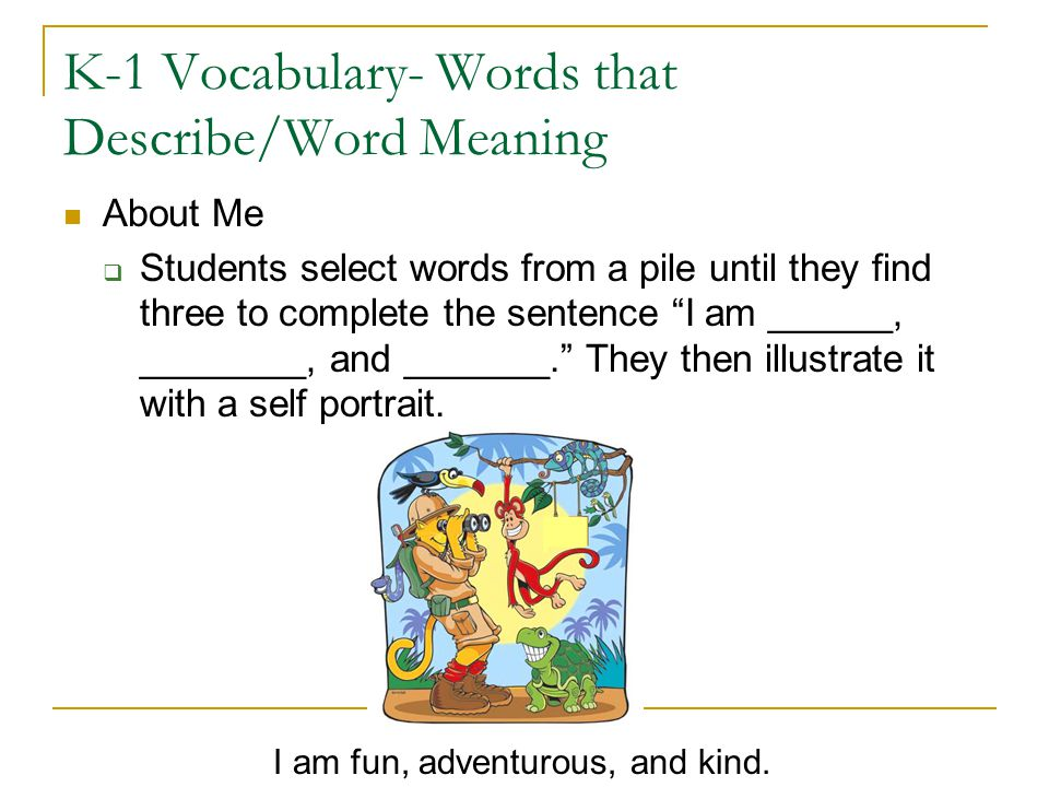 "K-1 Vocabulary- Words that Describe/Word Meaning About Me  Students select words from a pile until they find three to complete the sentence ""I am ___"