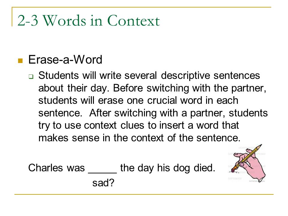 2-3 Words in Context Erase-a-Word  Students will write several descriptive sentences about their day. Before switching with the partner, students wil