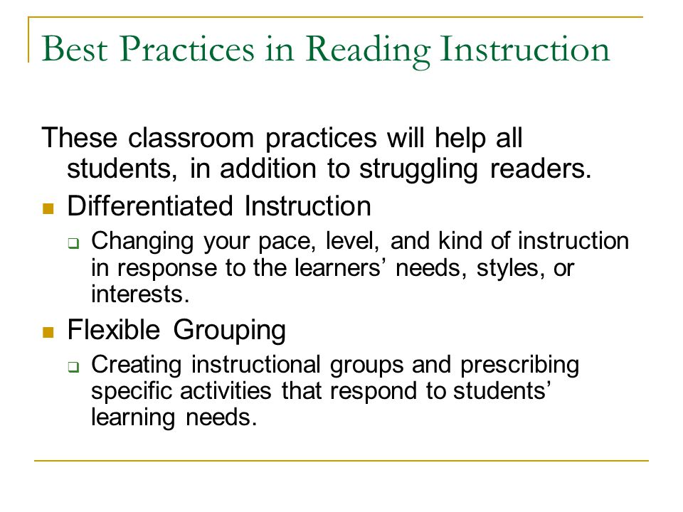 Best Practices in Reading Instruction These classroom practices will help all students, in addition to struggling readers. Differentiated Instruction