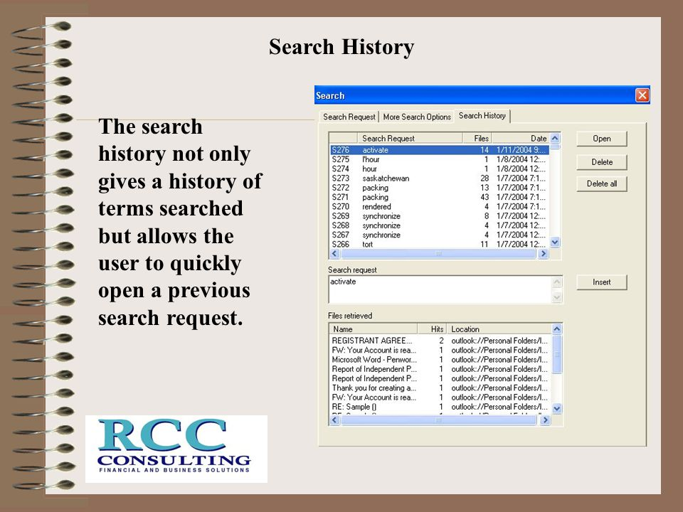 Search History The search history not only gives a history of terms searched but allows the user to quickly open a previous search request.