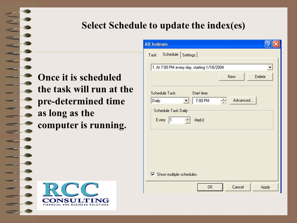 Select Schedule to update the index(es) Once it is scheduled the task will run at the pre-determined time as long as the computer is running.