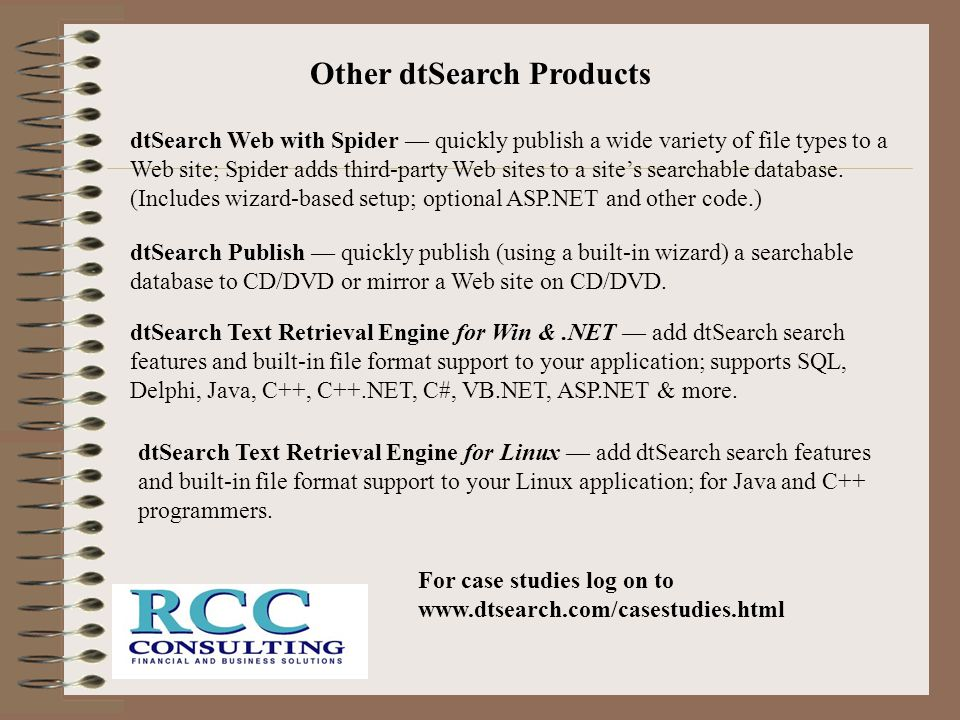 Other dtSearch Products dtSearch Web with Spider — quickly publish a wide variety of file types to a Web site; Spider adds third-party Web sites to a