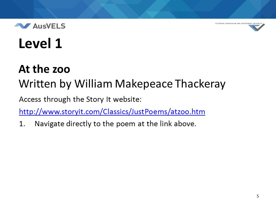 5 Level 1 At the zoo Written by William Makepeace Thackeray Access through the Story It website: http://www.storyit.com/Classics/JustPoems/atzoo.htm 1.Navigate directly to the poem at the link above.