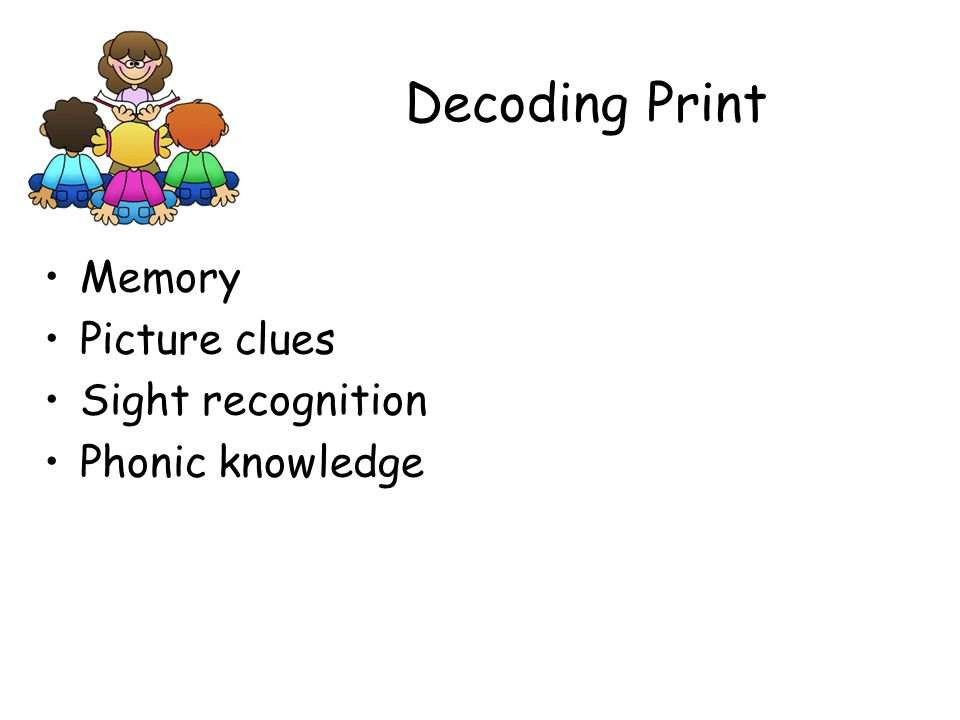 Memory Picture clues Sight recognition Phonic knowledge Decoding Print
