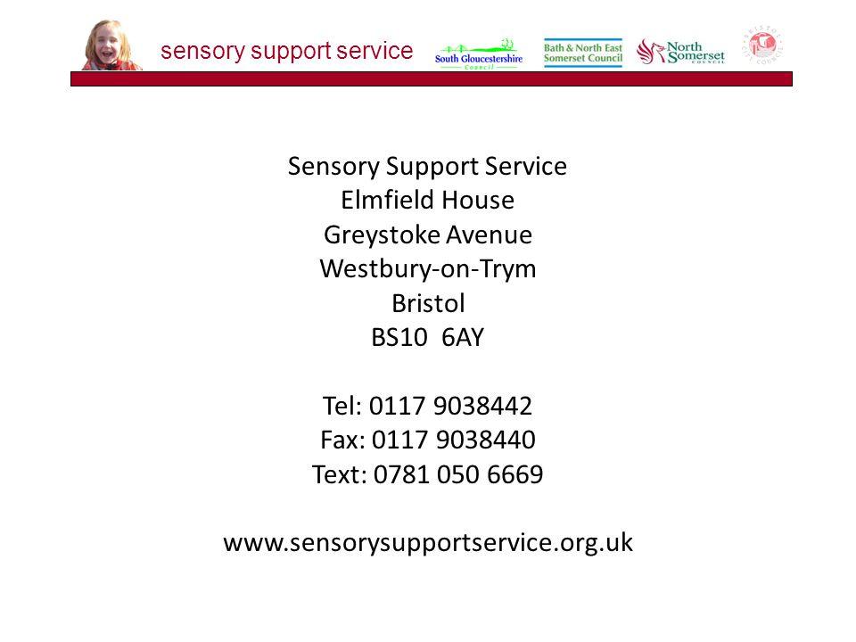 Sensory Support Service Elmfield House Greystoke Avenue Westbury-on-Trym Bristol BS10 6AY Tel: 0117 9038442 Fax: 0117 9038440 Text: 0781 050 6669 www.