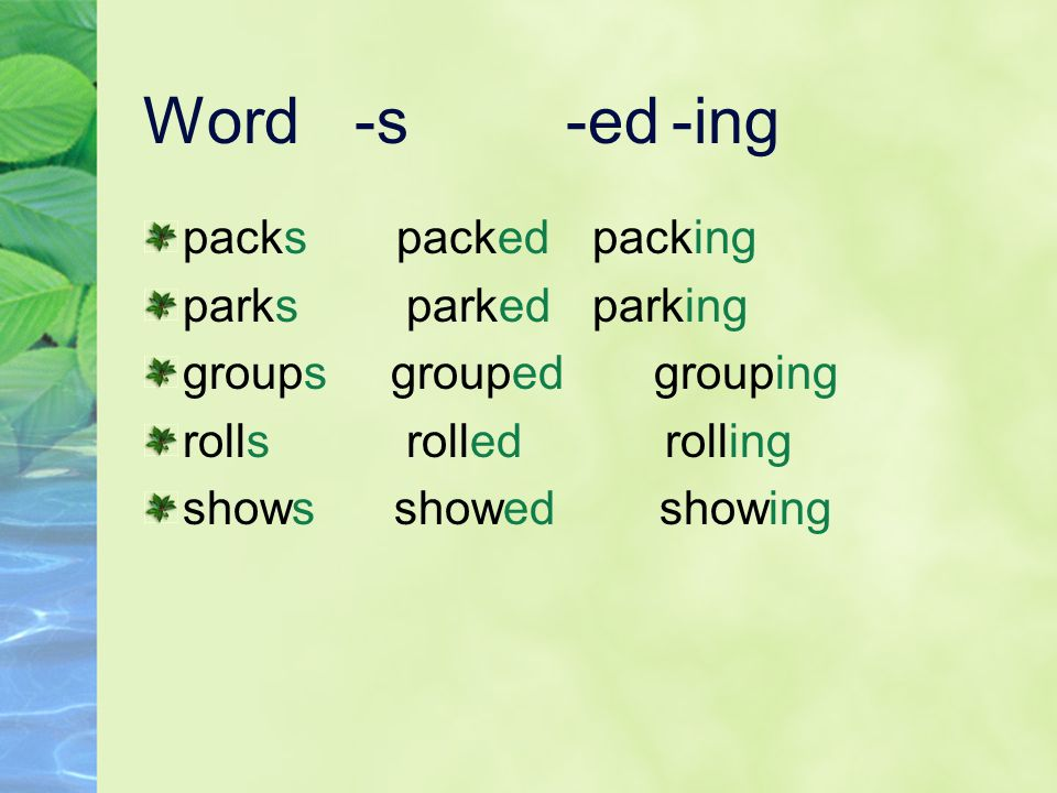 Word-s-ed-ing packs packed packing parks parked parking groups grouped grouping rolls rolled rolling shows showed showing