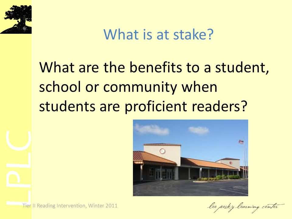 LPLC Tier II Reading Intervention, Winter 2011 What is at stake.