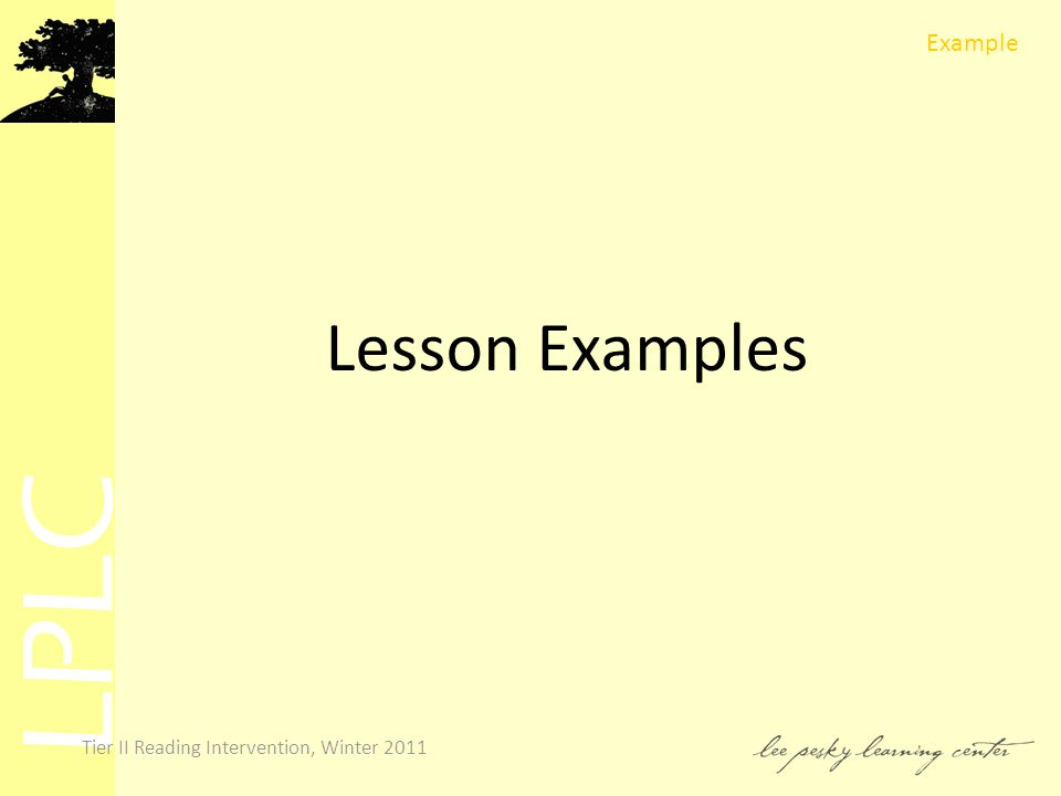 LPLC Tier II Reading Intervention, Winter 2011 Lesson Examples Example