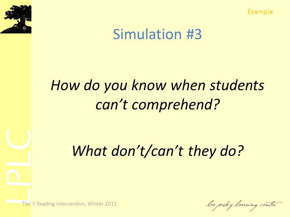 LPLC Tier II Reading Intervention, Winter 2011 Simulation #3 How do you know when students can't comprehend.