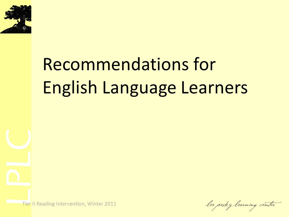 LPLC Tier II Reading Intervention, Winter 2011 Recommendations for English Language Learners