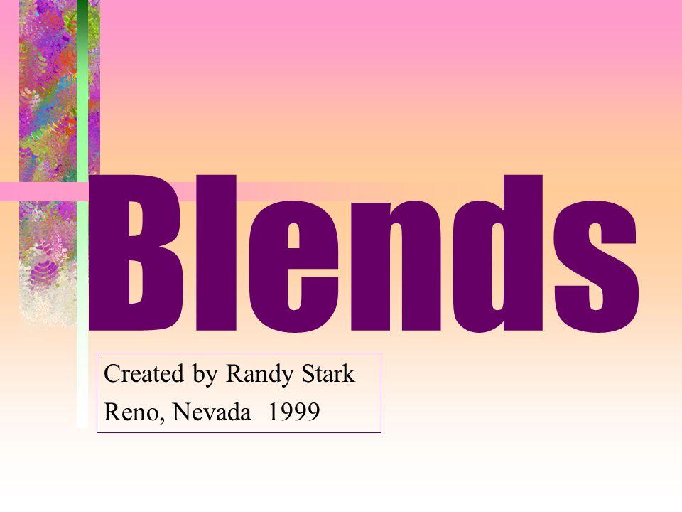 Blends Created by Randy Stark Reno, Nevada 1999