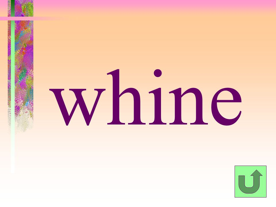 whine