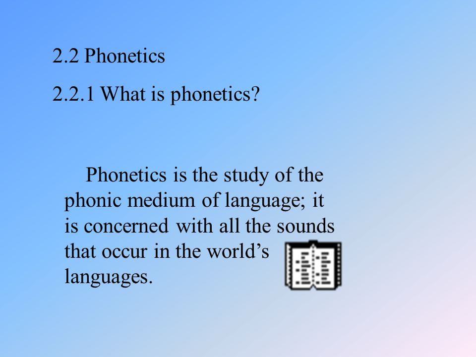 2. Phonology 2.1 The phonic medium of language Sounds which are meaningful in human communication constitute the phonic medium of language.