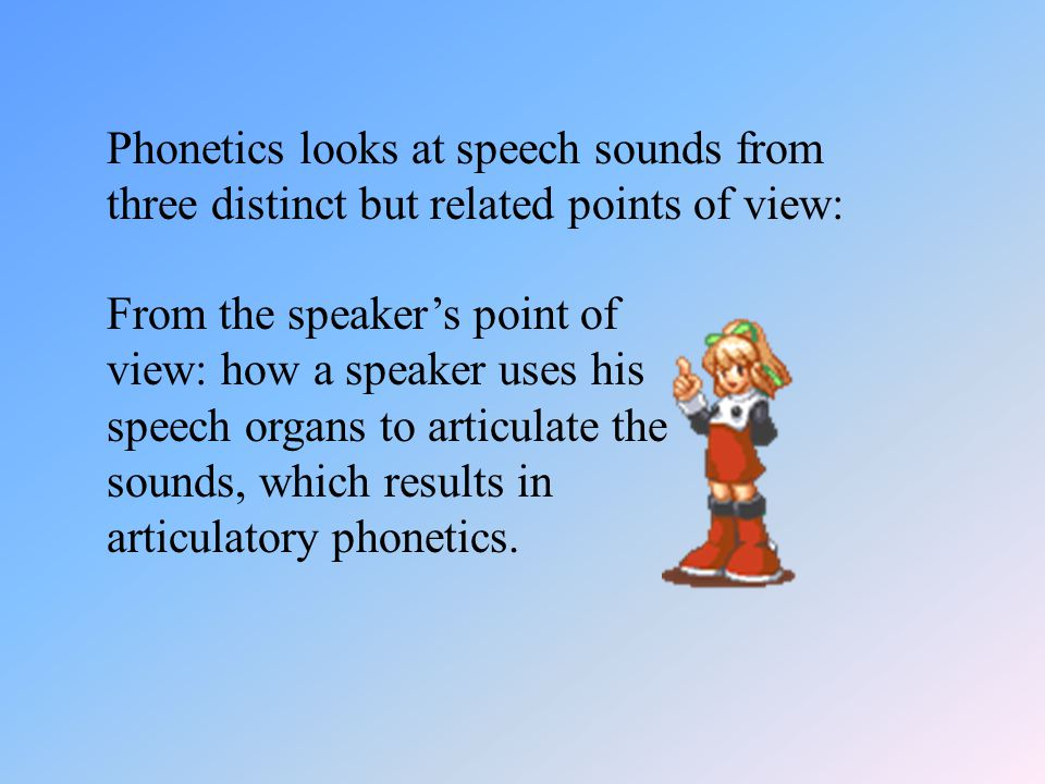 2.2 Phonetics 2.2.1 What is phonetics? Phonetics is the study of the phonic medium of language; it is concerned with all the sounds that occur in the