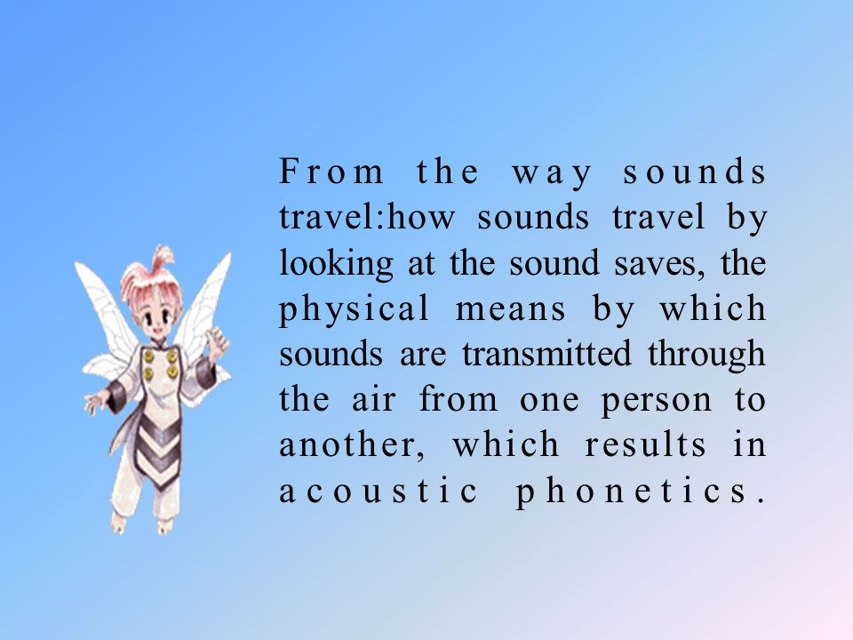 From the hearer's point of view: how the sounds are perceived by the hearer, which results in auditory phonetics.