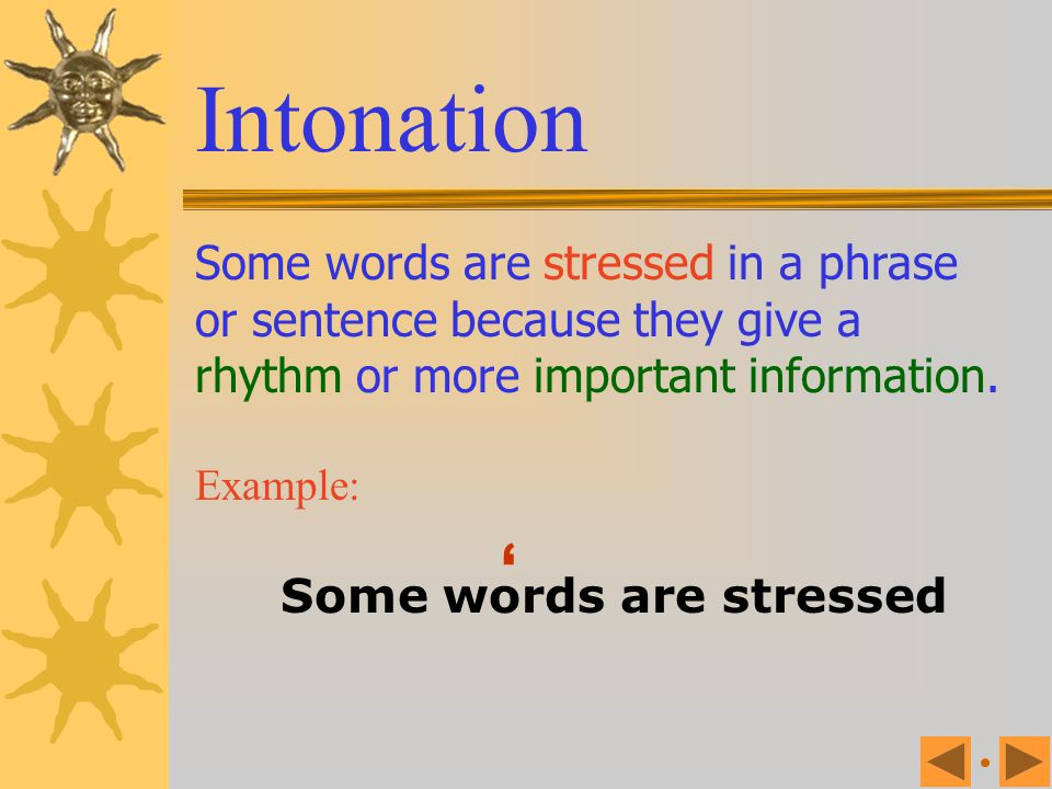 Some words are stressed in a phrase or sentence because they give a rhythm or more important information. Stressed