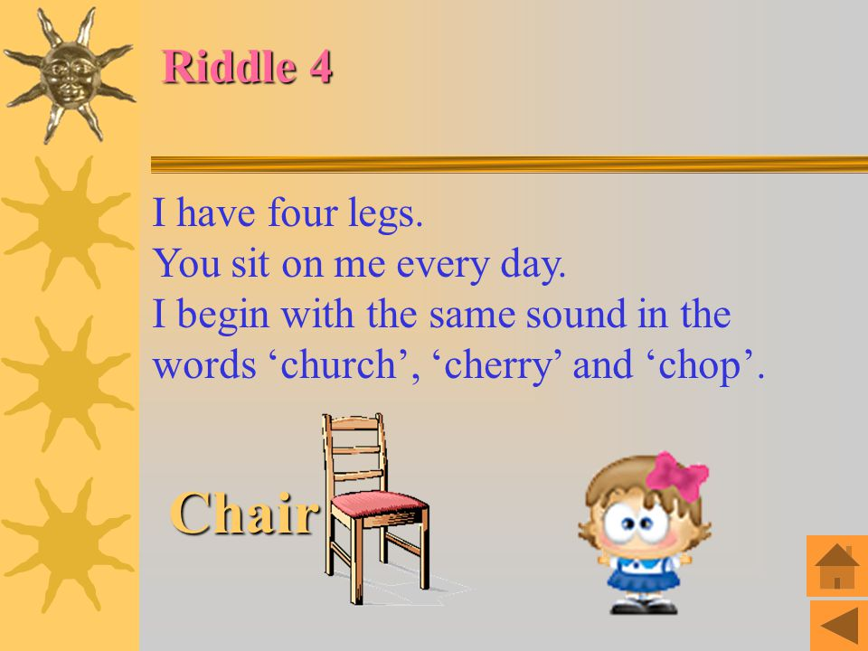 Riddle 3 I am round. You use me when you eat. I begin with the same sound in the words 'play', 'please' and 'place'. Plate 