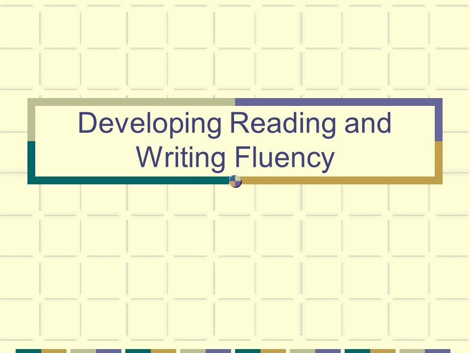 Developing Reading and Writing Fluency