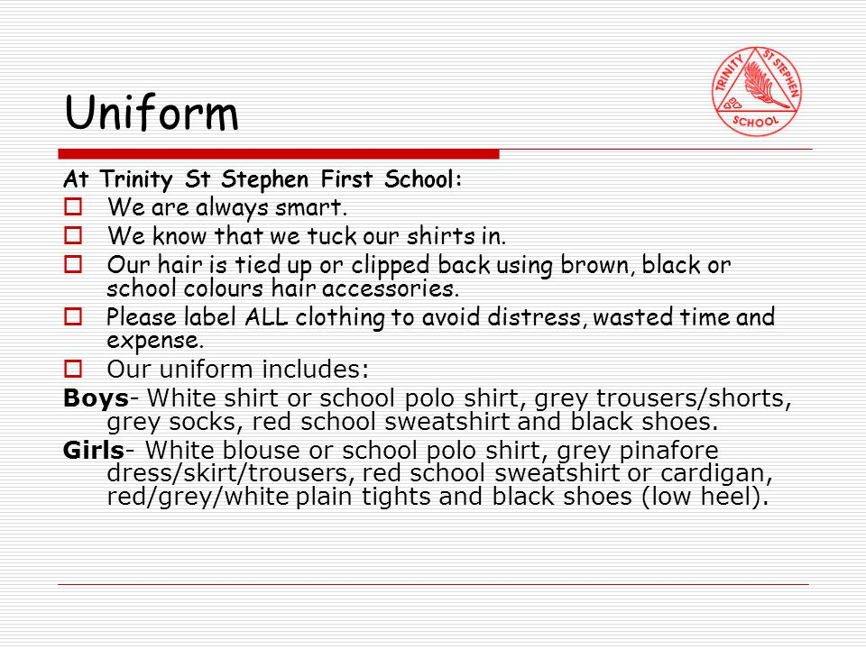 Uniform At Trinity St Stephen First School:  We are always smart.