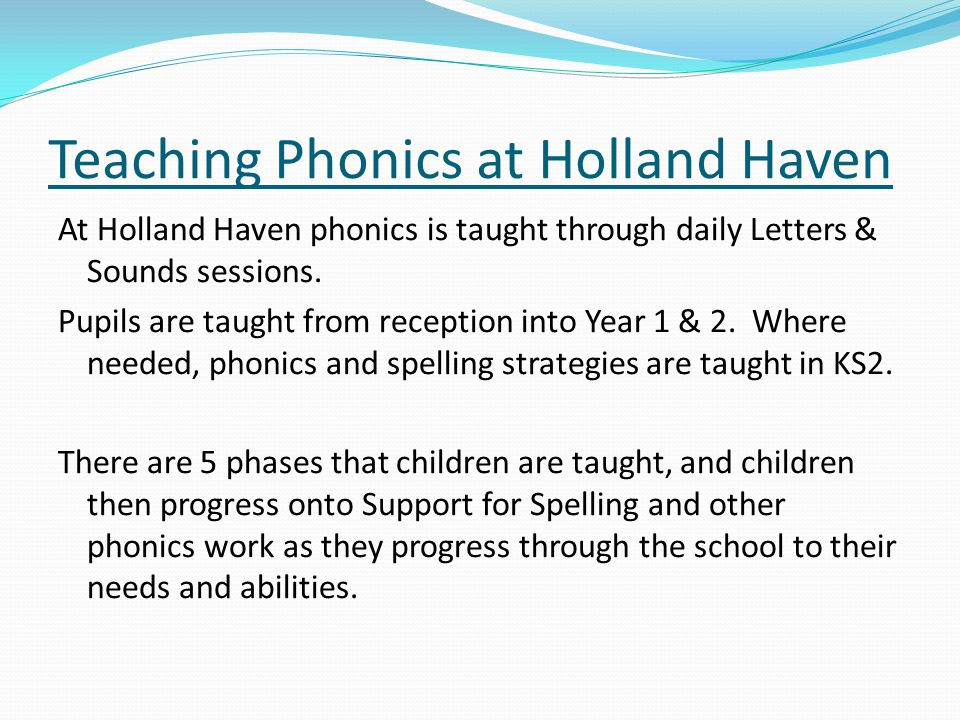 Teaching Phonics at Holland Haven At Holland Haven phonics is taught through daily Letters & Sounds sessions.