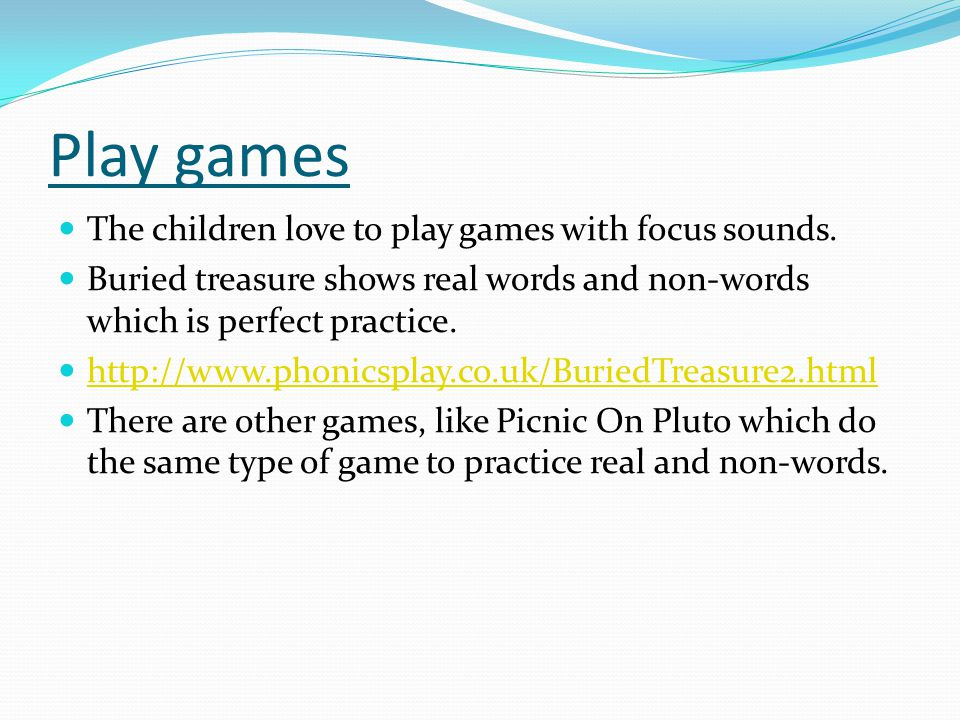 Play games The children love to play games with focus sounds.