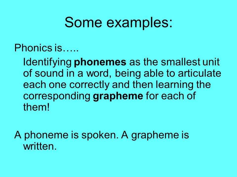 Some examples: Phonics is…..