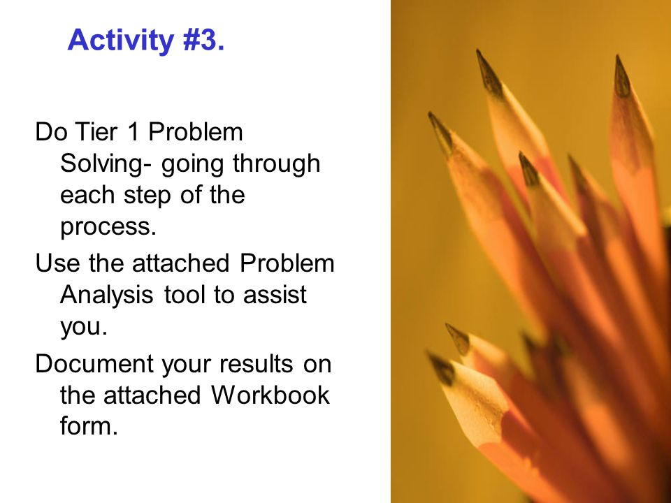 Activity #3.Do Tier 1 Problem Solving- going through each step of the process.