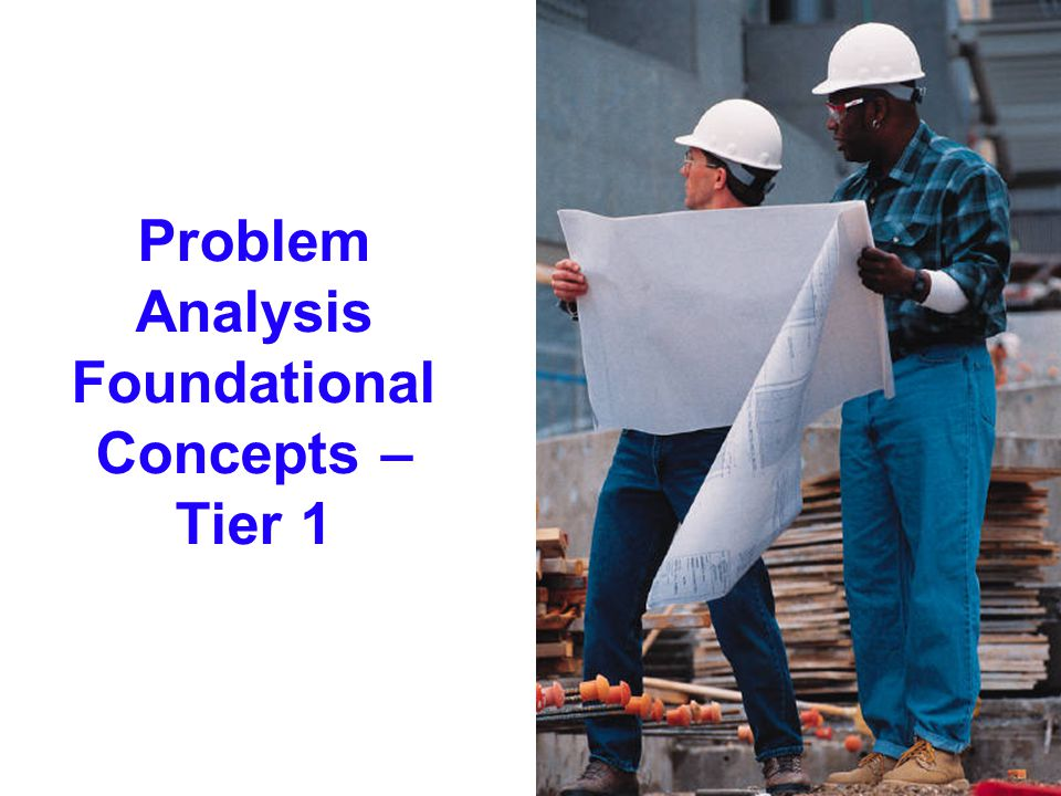 Problem Analysis Foundational Concepts – Tier 1