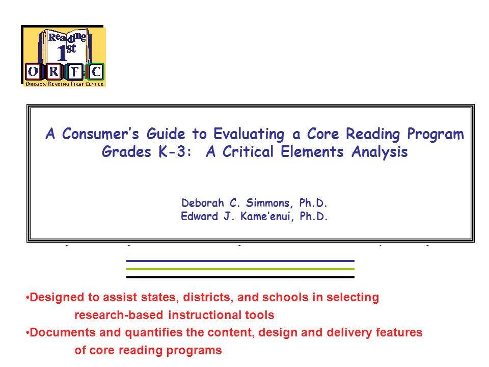A Consumer's Guide to Evaluating a Core Reading Program Grades K-3: A Critical Elements Analysis Deborah C.