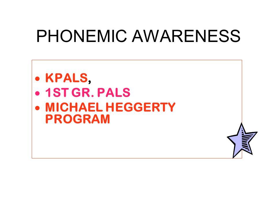 PHONEMIC AWARENESS  KPALS,  1ST GR. PALS  MICHAEL HEGGERTY PROGRAM