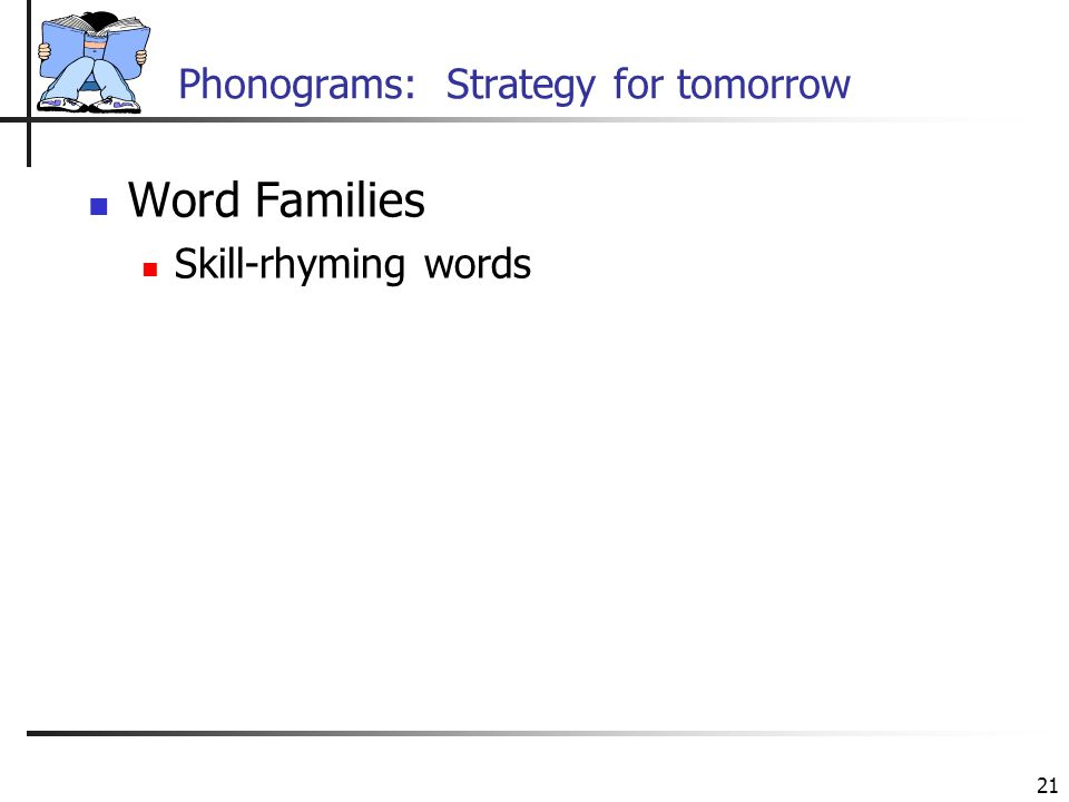 21 Phonograms: Strategy for tomorrow Word Families Skill-rhyming words