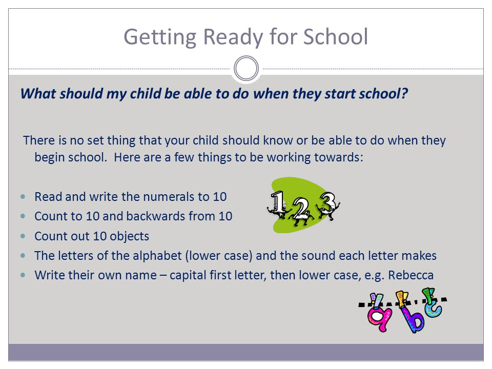 Getting Ready for School What should my child be able to do when they start school.