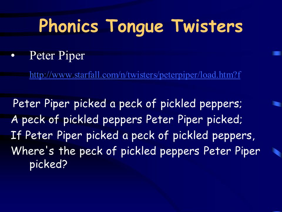 Phonics Tongue Twisters Peter Piper http://www.starfall.com/n/twisters/peterpiper/load.htm?f Peter Piper picked a peck of pickled peppers; A peck of p