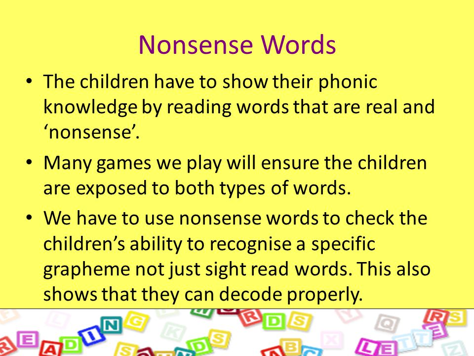 Nonsense Words The children have to show their phonic knowledge by reading words that are real and 'nonsense'.
