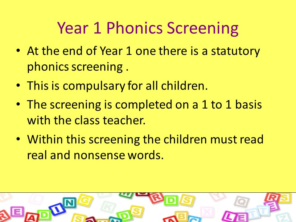 Year 1 Phonics Screening At the end of Year 1 one there is a statutory phonics screening.