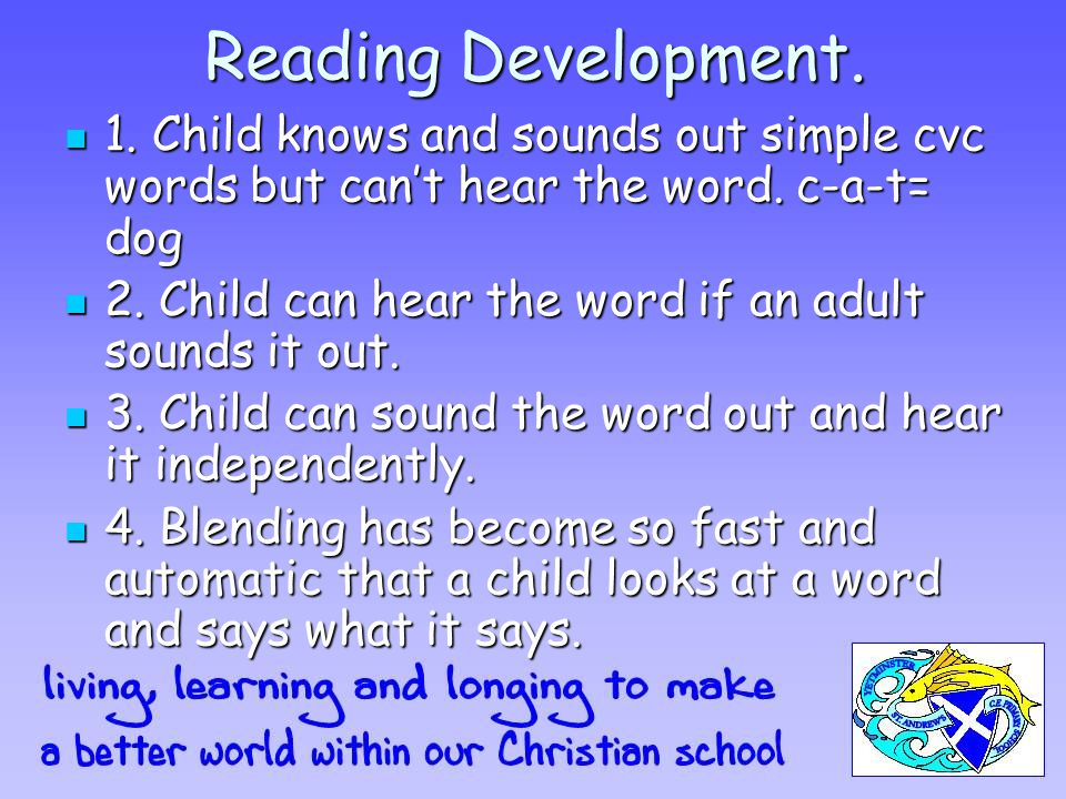 Reading Development. 1. Child knows and sounds out simple cvc words but can't hear the word. c-a-t= dog 1. Child knows and sounds out simple cvc words