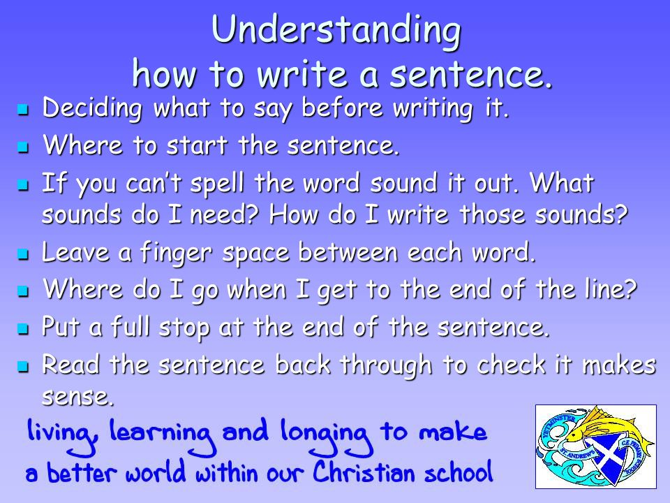 Understanding how to write a sentence. Deciding what to say before writing it.