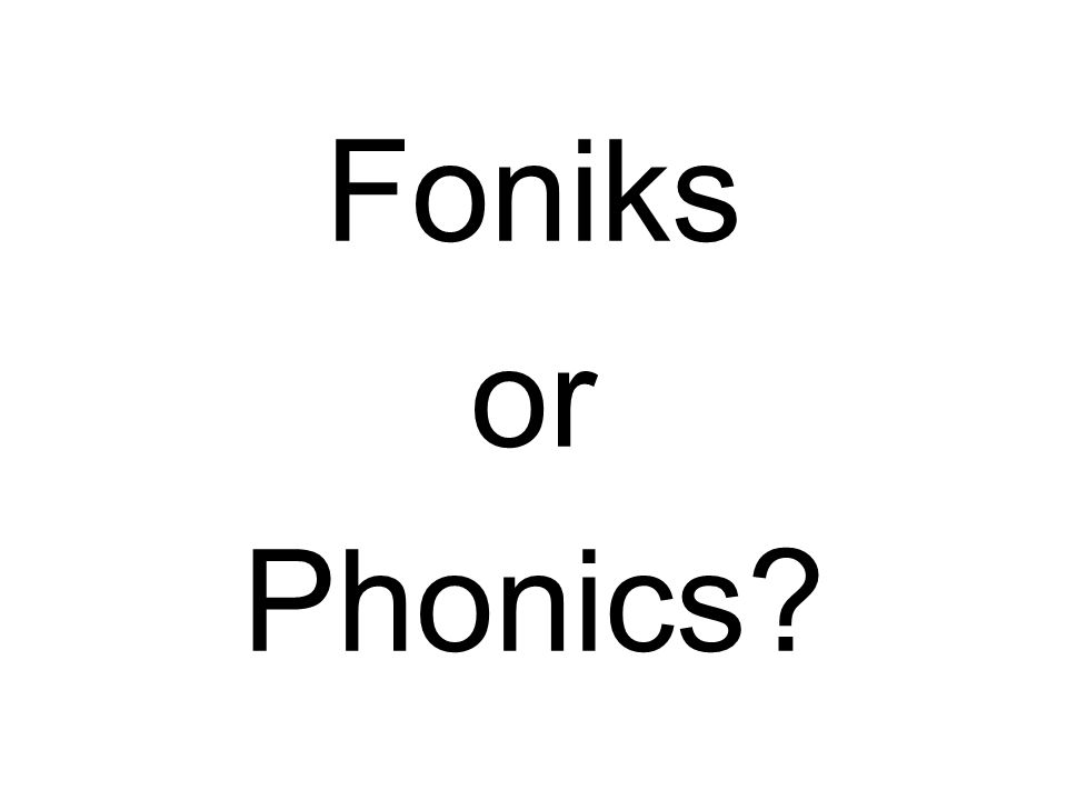 Foniks or Phonics?