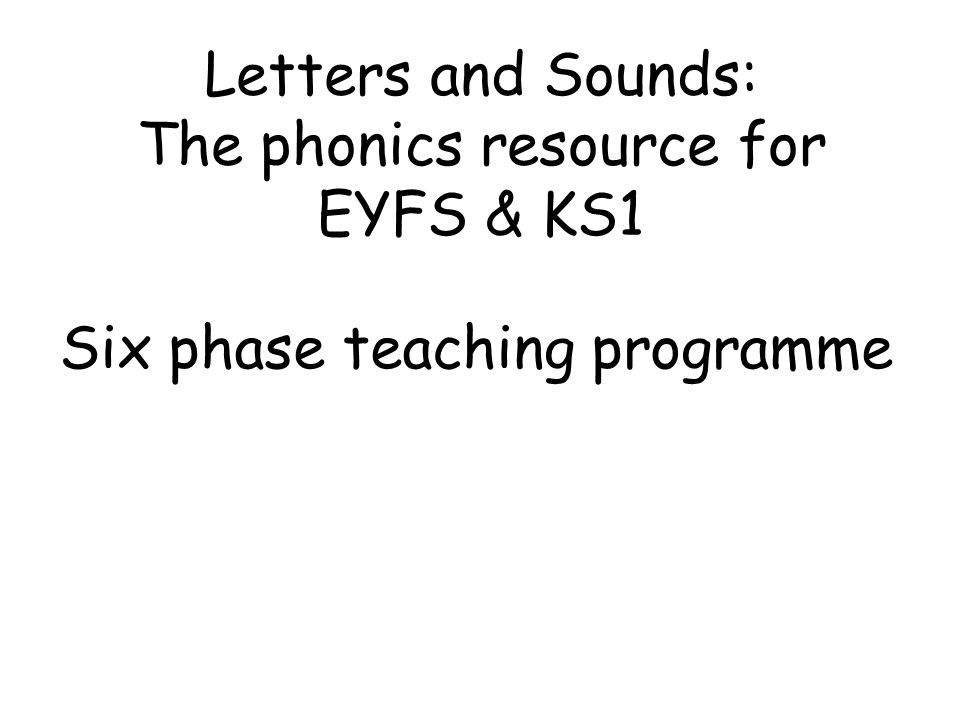 Letters and Sounds: The phonics resource for EYFS & KS1 Six phase teaching programme
