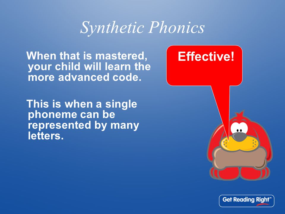Synthetic Phonics When that is mastered, your child will learn the more advanced code.