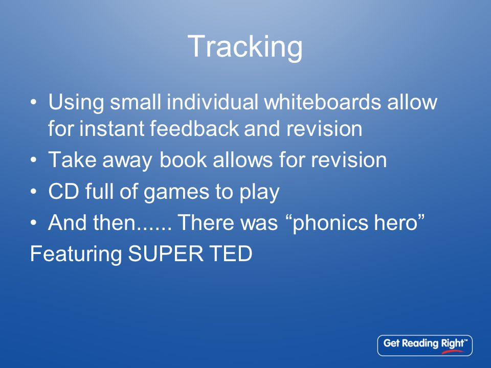 Tracking Using small individual whiteboards allow for instant feedback and revision Take away book allows for revision CD full of games to play And th