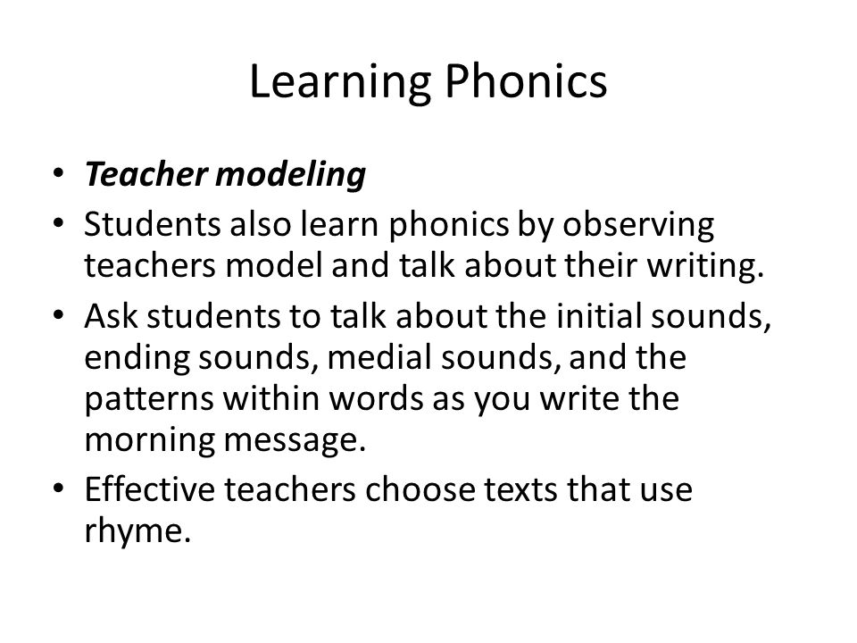 Learning Phonics Teacher modeling Students also learn phonics by observing teachers model and talk about their writing. Ask students to talk about the