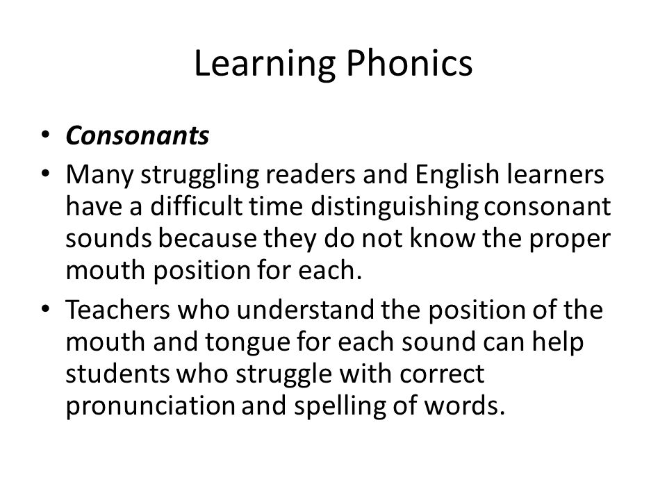 Learning Phonics Consonants Many struggling readers and English learners have a difficult time distinguishing consonant sounds because they do not kno