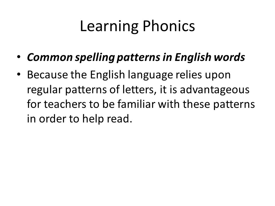 Learning Phonics Common spelling patterns in English words Because the English language relies upon regular patterns of letters, it is advantageous fo