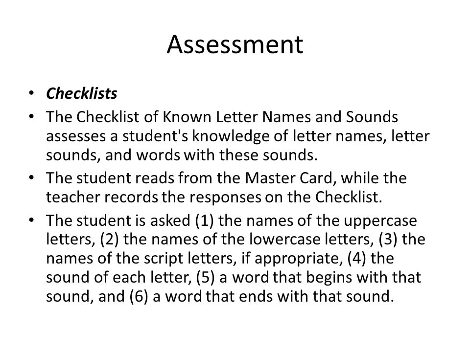 Assessment Checklists The Checklist of Known Letter Names and Sounds assesses a student's knowledge of letter names, letter sounds, and words with the