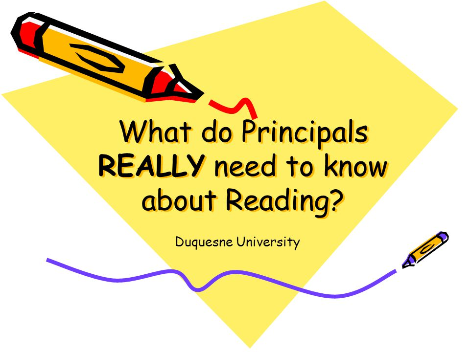 What do Principals REALLY need to know about Reading? Duquesne University