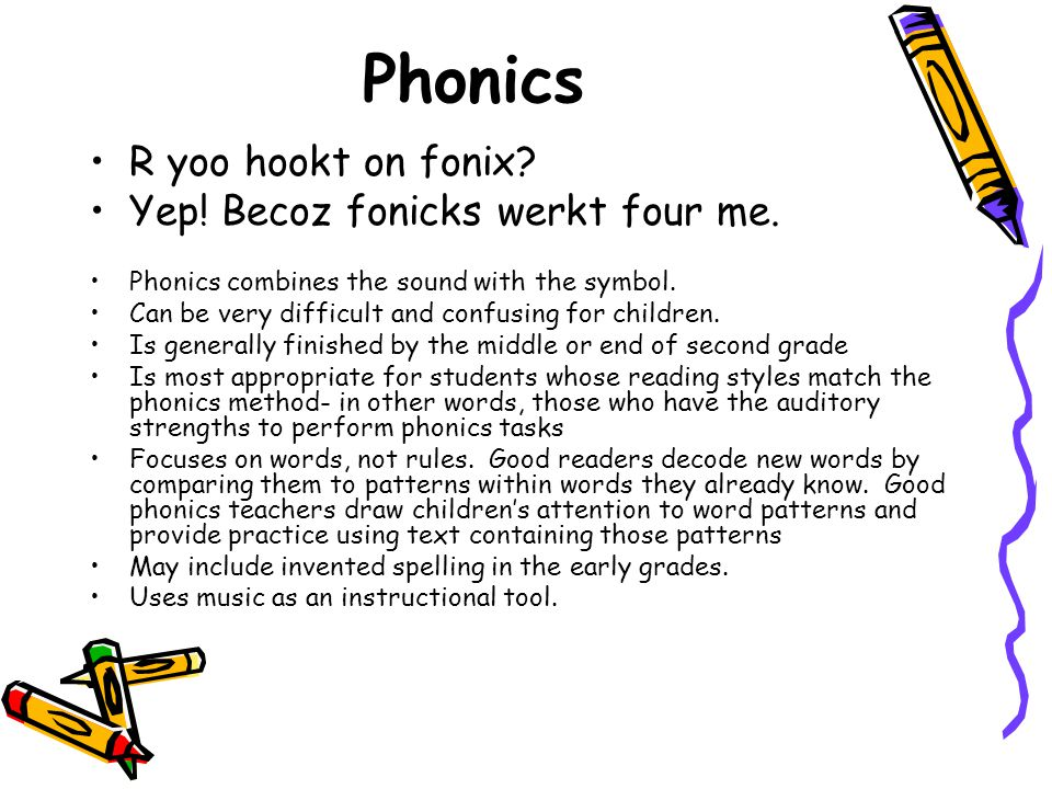 Phonics R yoo hookt on fonix? Yep! Becoz fonicks werkt four me. Phonics combines the sound with the symbol. Can be very difficult and confusing for ch
